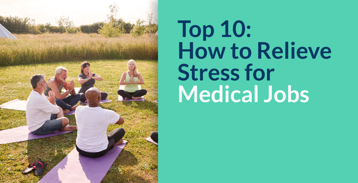Top 10: How to Relieve Stress for Medical Jobs